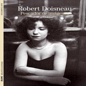 ROBERT DOISNEAU. PESCADOR DE IMAGENES