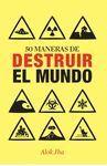 50 MANERAS DE DESTRUIR EL MUNDO