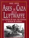 ASES DE CAZA DE LA LUFTWAFFE : LOS PILOTOS DE CAZA, SUS TÉCNICAS Y TÁCTICAS DE COMBATE